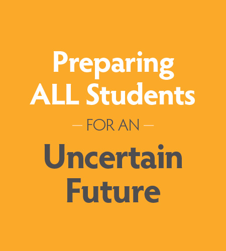 Preparing ALL Students for an Uncertain Future