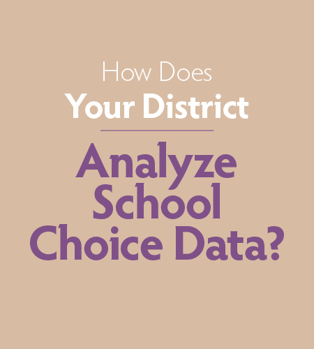 GK12 How Does Your District Analyze School Choice Data